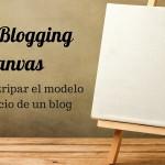 Lean Blogging Canvas: cómo destripar el modelo de negocio de un blog