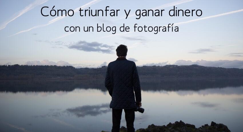 triunfar y ganar dinero con un blog de fotografia